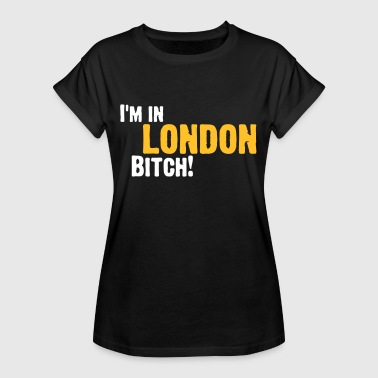 Hey Bitch, I'm In London! - Women's Oversize T-Shirt