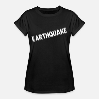 Earthquake Earthquake knows - Women's Oversize T-Shirt