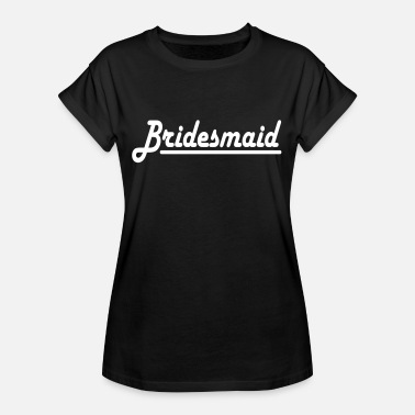 Bridesmaids Quote bridesmaid - Women's Oversize T-Shirt