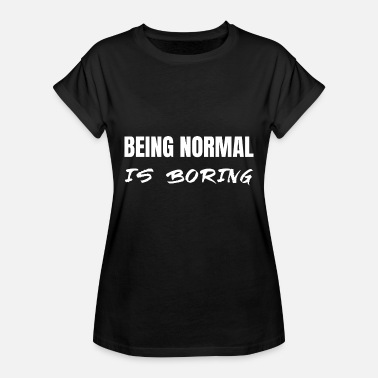 Being Normal Is Boring Being Normal is Boring white - Women's Oversize T-Shirt