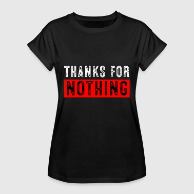 Thanks For Nothing Thanks for nothing - Women's Oversize T-Shirt