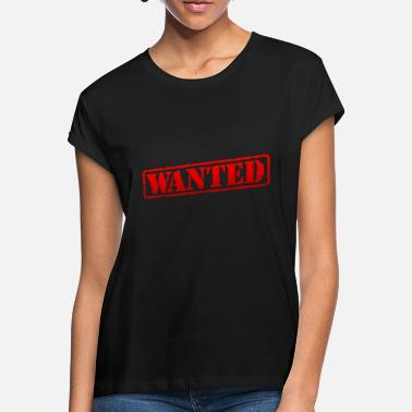 Wanted wanted - Frauen Oversize T-Shirt