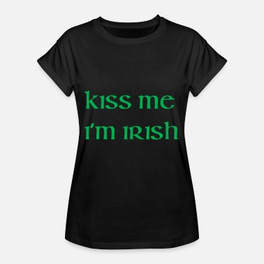 Kiss Me Im Irish Kiss Me Im Irish funny tshirt - Maglietta ampia da donna