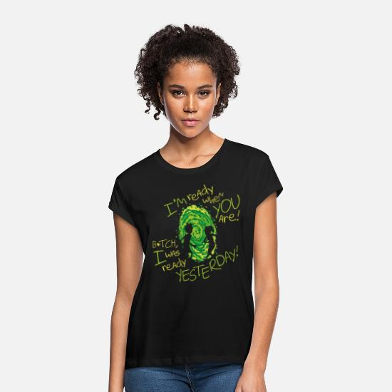 Rick And Morty T-Shirts - Rick and Morty Bitch I Was Ready yesterday - Women's Loose Fit T-Shirt black