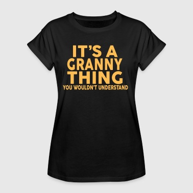 IT'S A GRANNY THING... - Women's Oversize T-Shirt