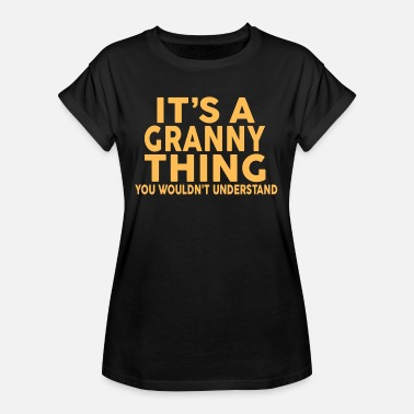 Granny Quotes IT'S A GRANNY THING... - Women's Oversize T-Shirt