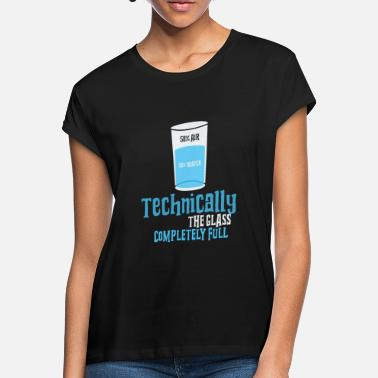 Half Empty Glass half full Half empty - Women's Loose Fit T-Shirt