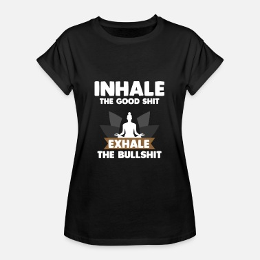 Inhale The Good Shit INHALE THE GOOD SHIT EXHALE THE BULL SHIT - Women's Oversize T-Shirt
