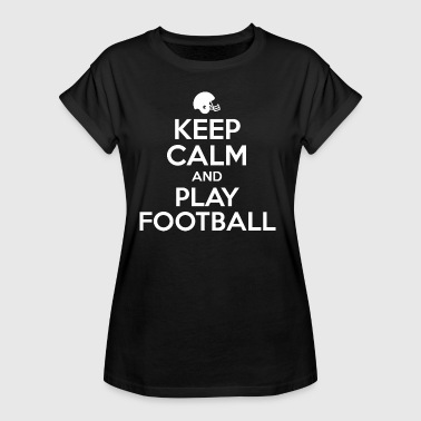 Keep Calm And Play Football KEEP CALM and PLAY FOOTBALL - Women's Oversize T-Shirt