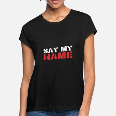 One Say my name - Say my name T-shirt - Women's Loose Fit T-Shirt