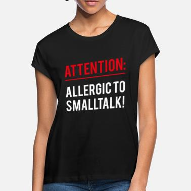 Small Small talk caution warning saying gift - Women's Loose Fit T-Shirt