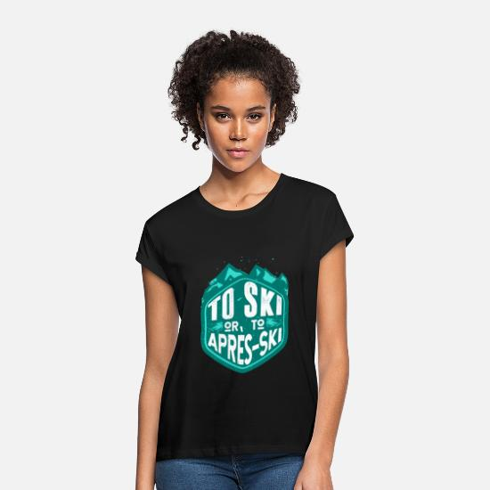 Funny T-Shirts - To Ski Or To Après Ski Skiing Gift Winter - Women's Loose Fit T-Shirt black