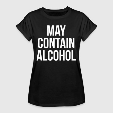 May Contain Alcohol Funny Quote - Dame oversize T-shirt