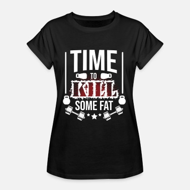 Kill Workout Time to kill some fat - Gym Fitness Workout - Women's Oversize T-Shirt