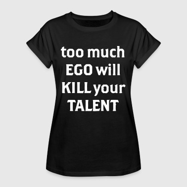 Big Ego Too much ego wants to kill your talent - Women's Oversize T-Shirt