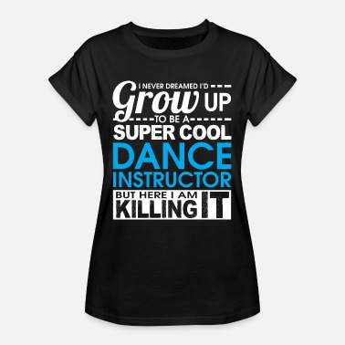 Dance Instructor Super cool dance instructor dance teacher choreographer - Women's Oversize T-Shirt