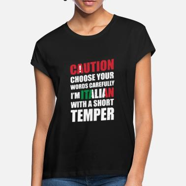 Italian Italians with temperament ... cool sayings - Women's Loose Fit T-Shirt