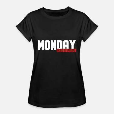 Office Joke Funny Monday Office Joke Monday Should Be Optional - Women's Oversize T-Shirt