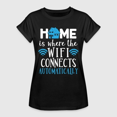 Home Is Where The Wifi Connects Automatically - Frauen Oversize T-Shirt