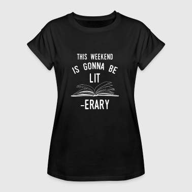 This Weekend Is Gonna Be Literary-Books - Women's Oversize T-Shirt