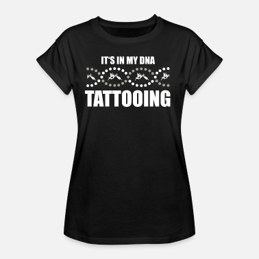 Tattoo Studio It's in my DNA - Tattooing Tattoo - Women's Oversize T-Shirt
