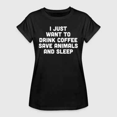 Drink Coffee Funny Quote - Vrouwen oversize T-shirt