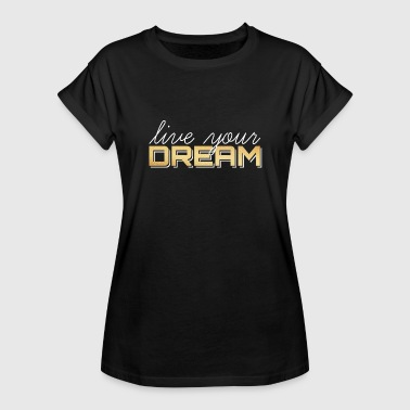 Live your dream / live your dream - Women's Oversize T-Shirt