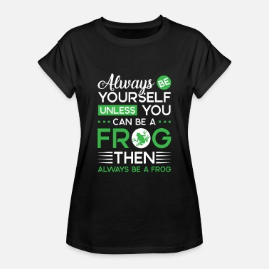 Kermit Always be yourself unless you can be a Frog - Maglietta ampia da donna