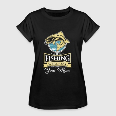 If fishing were easy it would be called your mom - Vrouwen oversize T-shirt