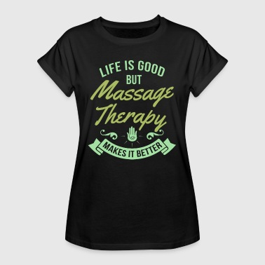 Physio Funny Sayings Life Is Good But Massage Therapy Makes It Better - Women's Oversize T-Shirt