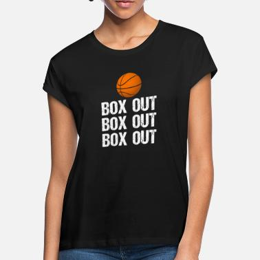 Box Out Basketball Coach Box Out Saying - Women's Loose Fit T-Shirt