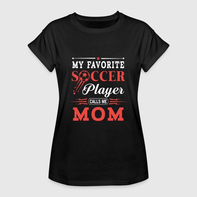 My favorite soccer player calls me mom - mum gift - Women's Oversize T-Shirt