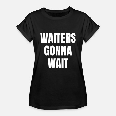 Waiting Waiters will wait Wait waiters will wait - Women's Oversize T-Shirt