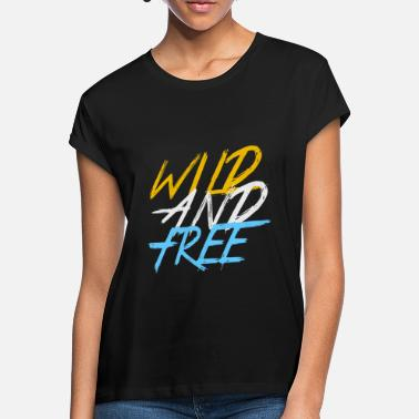 Wild wild and free wild and free - Women's Loose Fit T-Shirt