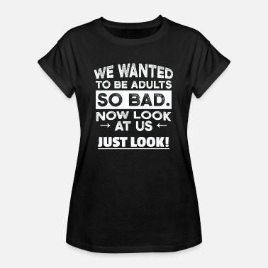 Adult Papa Adults now look at us gift - Women's Oversize T-Shirt