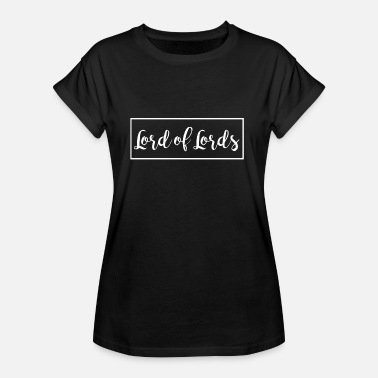 Lords Lord of Lords Lord of Lords gift idea - Women's Oversize T-Shirt