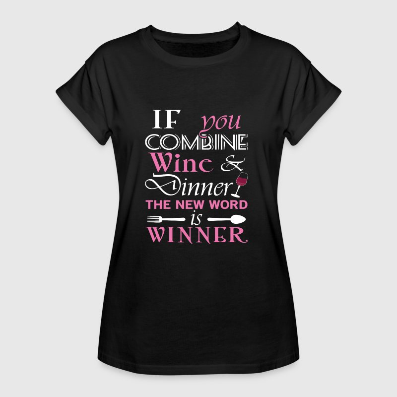 If you combine Wine & Dinner the new word Winner - Camiseta holgada de mujer