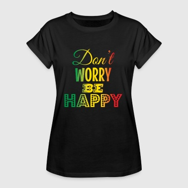 Do not Worry Be Happy - Vrouwen oversize T-shirt