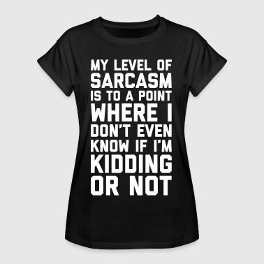 Level Of Sarcasm Funny Quote - Vrouwen oversize T-shirt
