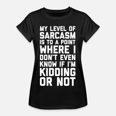 I Speak Fluent Sarcasm Level Of Sarcasm Funny Quote - Vrouwen oversize T-shirt