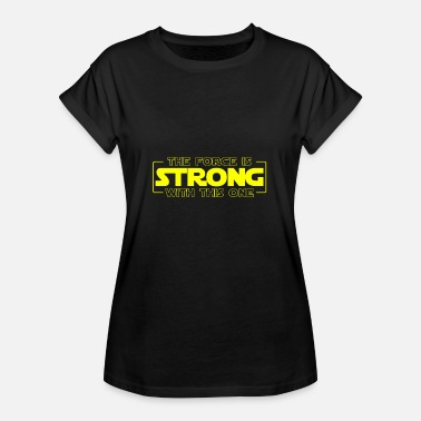 Strong The Force is Strong with this One - Women's Oversize T-Shirt