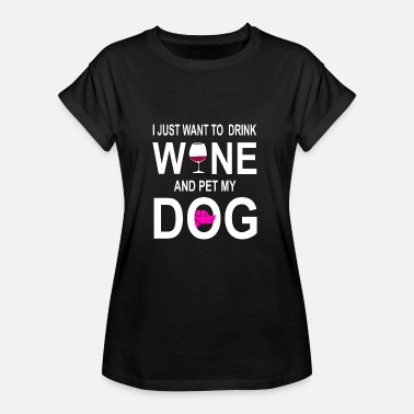 Tapestry I Just Want To Drink Wine And Pet My Dog - Women's Oversize T-Shirt