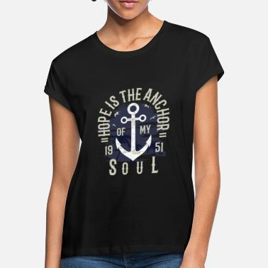 Anchor Hope is the anchor - anchor shirt motif - Women's Loose Fit T-Shirt