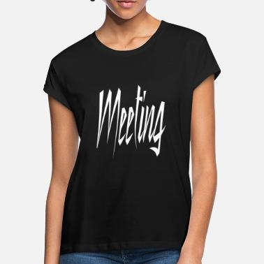 Meeting Meeting - Frauen Oversize T-Shirt