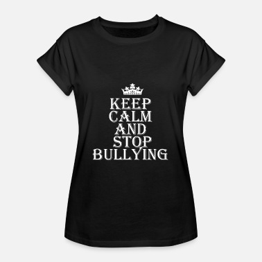 Anti Keep Calm Keep Calm Stop Bullying Mobbing Anti Mobben - Frauen Oversize T-Shirt