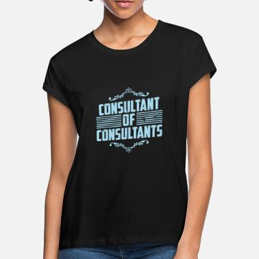 Consultant Consultant of Consultants - Women's Loose Fit T-Shirt