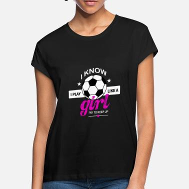 Like Play like a girl shirt - Women's Loose Fit T-Shirt