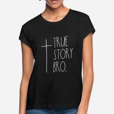 Christian Clothes True story bro - Christian design - Women's Loose Fit T-Shirt
