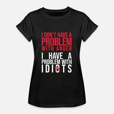 Anger I have no problem with anger! - Women's Oversize T-Shirt