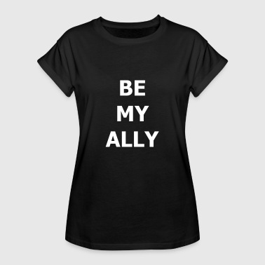 BE MY ALLY Allied friend - Women's Oversize T-Shirt